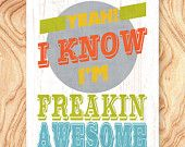 ON SALE Inspirational Quote Art Print -8X10 - No. Q0071 - Yeah I know I'm freakin awesome