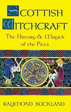 Scottish Witchcraft: The History and Magick of the Picts  by Raymond Buckland