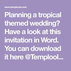 Planning a tropical themed wedding? Have a look at this invitation in Word. You can download it here @Temploola.com completely free of charge.