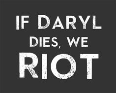 Toxicitees - If Daryl Dies, We RIOT, $19.00 (http://www.toxicitees.com/if-daryl-dies-we-riot/)