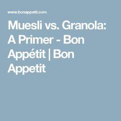 Muesli vs. Granola: A Primer - Bon Appétit | Bon Appetit