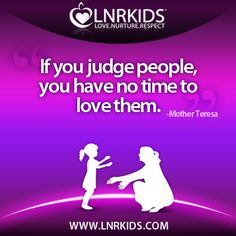 If you judge people, you have no time to love them. Mother Teresa, Quotes For Kids, Angels, Love, People, Movie Posters, Amor, I Like You, People Illustration