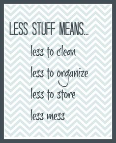 Less stuff means less to clean, less to organize, less to store, less mess!  #simplify #minimalist