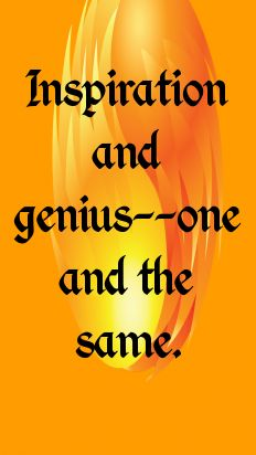 Inspiration and genius--one and the same.... - shared via pinterestpicture.com
