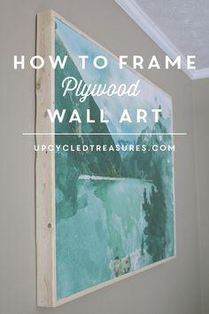 How to Frame Plywood Wall Art   upcycledtreasures.com #DIY