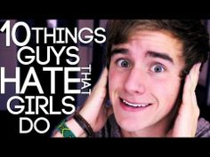 10 Things Guys Hate That Girls Do - Hahahaha this is so hilarious and extremely accurate!!! And he's cute :)