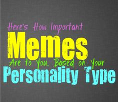 Here's How Important Memes Are to You, Based on Your Personality Type