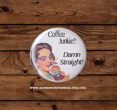 Sarcastic Retro Housewife Coffee Junkie by NorthwoodsButtons, $2.50