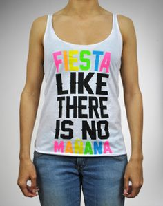 'Fiesta Like There is No Manana' Laser Back Tank Top from Spencer's... I want!