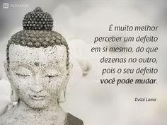 É muito melhor perceber um defeito em sim mesmo, do que dezenas no outro, pois o seu defeito você pode mudar. Dalai Lama Dalai Lama, Frases Zen, Yoga Mantras, Daily Mantra, Spiritual Messages, Osho, Beauty Quotes, Amazing Quotes, Buddha