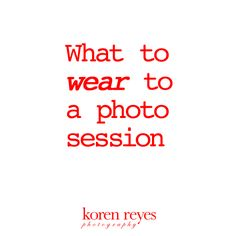 What to wear to a photo session. Help for a headshot, a maternity portrait, your dog's pictures, engagement photos and family photos.