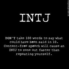 INTJ: Don't take 100 words to say what could have been said in Content-free speech will cause an INTJ to zone out faster than repeating yourself. Mbti, Intj Personality, Myers Briggs Personality Types, Intj And Infj, Infp, Intj Women, Thing 1, Way Of Life, Inspirational Quotes