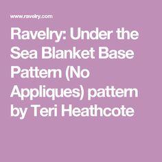 Ravelry: Under the Sea Blanket Base Pattern (No Appliques) pattern by Teri Heathcote