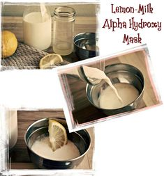 Lemon-Milk Alpha Hydroxy Exfoliating Mask: 1 ½ Tbsp. Full Fat Milk + 2 Tsp. Lemon Juice. Leave mixture out at room temp. for 3-4 hours. Spread on clean skin and leave on for 15-20 minutes. Rinse.