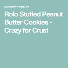 Rolo Stuffed Peanut Butter Cookies - Crazy for Crust