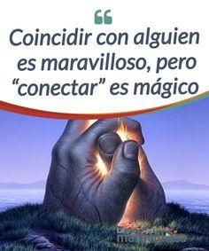 """Coincidir con alguien es maravilloso, pero #conectar"""" es mágico  #Coincidir con alguien es fácil, lo hacemos a menudo y con decenas de personas cada día. Sin embargo, lo que es realmente #mágico es llegar a """"#conectar""""  #Emociones"""