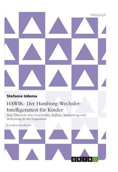 HAWIK: Der Hamburg-Wechsler- Intelligenztest für Kinder Eine Übersicht über Geschichte, Aufbau, Auswertung und Bedeutung in der Gegenwart GRIN http://grin.to/0GcHU Amazon http://grin.to/fz5Y7