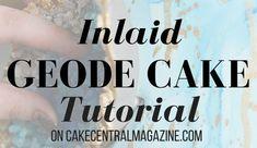 Cake Central Magazine Inlaid Geode Cake Tutorial