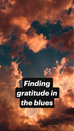 Finding gratitude in the blues