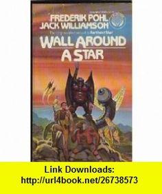 Wall Around a Star (9780345289957) Frederik Pohl, Jack Williamson , ISBN-10: 0345289951  , ISBN-13: 978-0345289957 ,  , tutorials , pdf , ebook , torrent , downloads , rapidshare , filesonic , hotfile , megaupload , fileserve