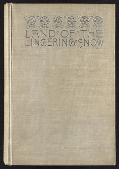 File name: 06_04_000141 Local call number: F9.B69 Title: Land of the lingering snow [Front cover] Creator/Contributor: Whitman, Sarah (Binding designer); Bolles, Frank, 1856-1894 (Author) Genre: Book covers Date created: 1891 Physical description: 1 item : book cover Summary/Abstract: Light grey cloth, silver stamped lettering and flowers. Provenance notes: Gift of Brookline Public Library Location: Boston Public Library, Special Collections, Rare Books Rights: No known copyright…