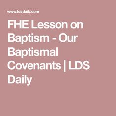 FHE Lesson on Baptism - Our Baptismal Covenants | LDS Daily