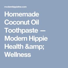 Homemade Coconut Oil Toothpaste — Modern Hippie Health & Wellness Coconut Oil Toothpaste, Homemade Toothpaste, Homemade Coconut Oil, Health And Wellness, Recipes, Amp, Beauty Products, Modern Hippie, Health Fitness