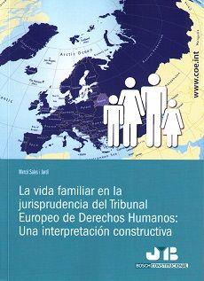 La Vida familiar en la jurisprudencia del Tribunal Europeo de Derechos Humanos : una interpretación constructiva / Mercè Sales i Jardí