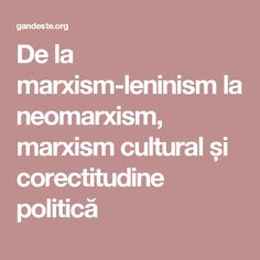 De la marxism-leninism la neomarxism, marxism cultural și corectitudine politică Culture