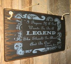 """I figure if a girls wants to be a legend..."" rustic cowgirl sign from Cowboy Brand Furniture 