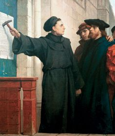 Martin Luther --- 31st October 1517, he nails his 95 theses against indulgences to the door of the Wittenberg church.
