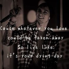 Cause whatever you love could be taken away, so live like it's your dying day #MGK
