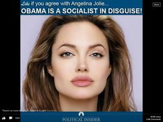 """Angelina Jolie has spoken out against Obama and called him a """"socialist in disguise"""". He used to disguise it so he would be elected, knowing that the America people wouldn't vote for him if he was truthful about his socialist/progressive beliefs. Now? It's all obvious. 1/20/17 OLD"""