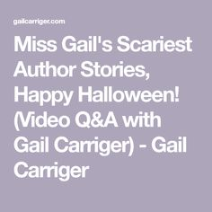 Miss Gail's Scariest Author Stories, Happy Halloween! (Video Q&A with Gail Carriger) - Gail Carriger