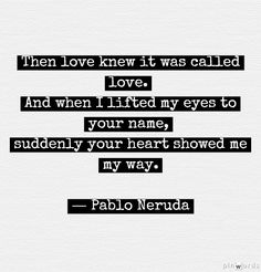 …only Mr. Neruda. | 10 Ways Pablo Neruda Ruined Romance For All Of Us