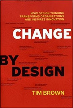 Change by Design: How Design Thinking Transforms Organizations and Inspires Innovation: Amazon.de: Tim Brown: Fremdsprachige Bücher