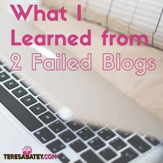 Teresa shares what she learned from two failed blogs.