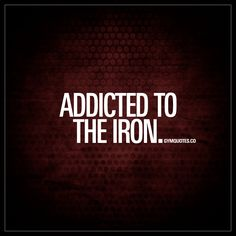 Addicted to the iron | The BEST Gym quotes for guys and girls!