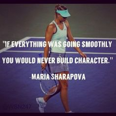If Everything was going smoothly you would never Build Character! Maria Sharapova Si todo fuera suave, ud nunca ‪#‎Desarrollaria‬ Caracter. Maria Sharapova