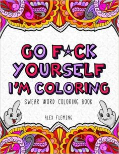 AmazonSmile: Go F*ck Yourself, I'm Coloring: Swear Word Coloring Book (9782376190059): Alex Fleming: Books