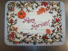 Happy Harvest. - This was a simple sheet cake I did for a customer that comes in and always just tells me do what you want. He was having a bbq so I just decided on this. I Think it could go in Halloween or Thanksgiving as there is no fall themed category.