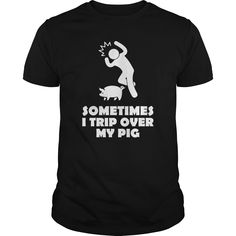 I trip over my Pig T-Shirts, Hoodies. SHOPPING NOW ==► https://www.sunfrog.com/LifeStyle/I-trip-over-my-Pig--0416-Black-Guys.html?id=41382