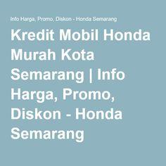 Kredit Mobil Honda Murah Kota Semarang | Info Harga, Promo, Diskon - Honda Semarang