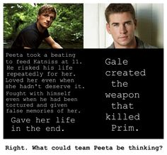 11) Even though the Gale/Katniss pairing has many positive qualities, fans of Peeta have also argued that Gale's focus on the war, particularly in the third novel is what drove Katniss and him apart. For Katniss, the death of Prim is one of the biggest losses, and she does (on some level) blame Gale for her death. He doesn't keep his promise in the end.