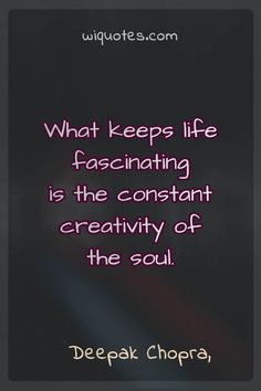 """""""What keeps life fascinating is the constant creativity of the soul."""" Deepak Chopra, – Life After Death: The Burden Of Proof Diy Quote Books, Best Quotes From Books, Quotes From Novels, Literary Quotes, Soul Love Quotes, Like Quotes, Love Yourself Quotes, Picture Quotes, Writer Quotes"""