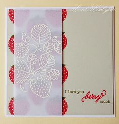 handmade card ... Sweet Kobylkin: Strawberry Time! ... punny sentiment ... red stamped strawberrries and ehit outline embossed strawberries on a velumn column ... great card!!