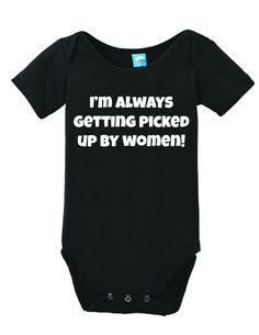 I'm Always Getting Picked up by Women Onesie Funny Bodysuit Baby Romper