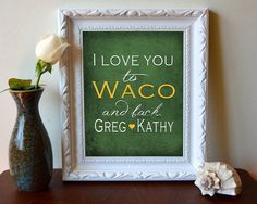 """I love you to Waco and back"" print // How adorable! Great idea for a loved one who's far away."