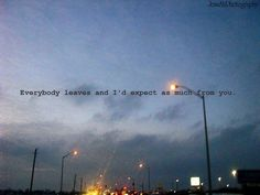 """""""everybody leaves and i'd expect as much from you.""""  The Gaslight Anthem"""