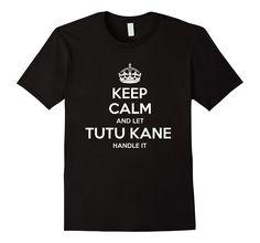 Mens Keep Calm And Let Tutu Kane Handle It T-Shirts